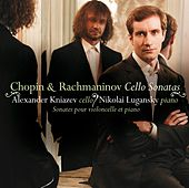 Rachmaninov & Chopin : Cello Sonatas by Alexander Kniazev