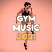 GYM MUSIC 2021 by Various Artists