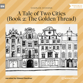 The Golden Thread - A Tale of Two Cities, Book 2 (Unabridged) de Charles Dickens