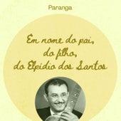 Em Nome do Pai, Do Filho, Do Elpídio Dos Santos by Grupo Paranga
