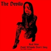 Real Man/Devil Whistle Don't Sing by The Devils