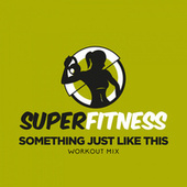 Something Just Like This (Workout Mix) von Super Fitness