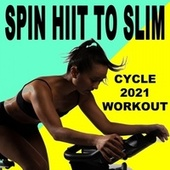 Spin H.I.I.T. To Slim Cycle 2021 (Workout - Spinning the Best Indoor Cycling Music in the Mix) (Warm Up, Seated Attacks, Interval Climb, Seated Strength Climb, Mixed Terrain, Standing Strength Climb, Seated Endurance Pace, Sprint & Cooldown) de Various Artists