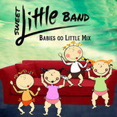 Babies Go Little Mix de Sweet Little Band