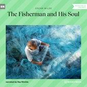 The Fisherman and His Soul (Unabridged) von Oscar Wilde