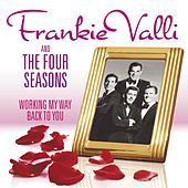 Working My Way Back To You - The Frankie Valli & The Four Seasons Collection de Frankie Valli & The Four Seasons