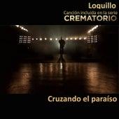 Cruzando el paraíso (Canción incluida en la serie Crematorio) de Loquillo