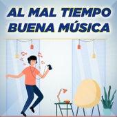 Al Mal Tiempo Buena Música by Various Artists