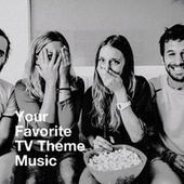 Your Favorite Tv Theme Music by TV Theme Songs Unlimited, The Best of TV Series, TV Theme Song Maniacs