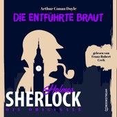 Die Originale: Die entführte Braut (Ungekürzt) von Sir Arthur Conan Doyle