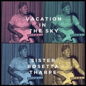 Vacation in the Sky by Sister Rosetta Tharpe