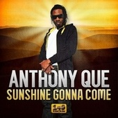 Sunshine Gonna Come de Anthony Que