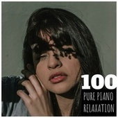 100 Pure Piano Relaxation von Various Artists