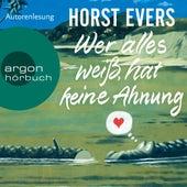 Wer alles weiß, hat keine Ahnung (Ungekürzte Lesung) von Horst Evers