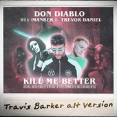 Kill Me Better (Travis Barker Alt Version) de Don Diablo