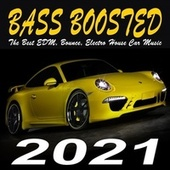 Bass Boosted 2021 (The Best EDM, Bounce, Electro House Car Music Mix) de Various Artists