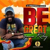 BE GREAT by Tarrus Riley