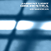 Ambient Translations of Ed Sheeran by Ambient Light Orchestra