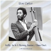 Softly, As In A Morning Sunrise / Bass Duet (All Tracks Remastered) by Ron Carter