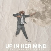 Up in Her Mind di Henry And The Waiter
