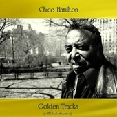 Chico Hamilton Golden Tracks (All Tracks Remastered) by Chico Hamilton