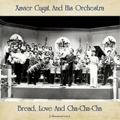 Bread, Love And Cha-Cha-Cha (Remastered 2021) by Xavier Cugat & His Orchestra