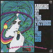 Looking At The Pictures In The Sky (The British Psychedelic Sounds Of 1968) by Various Artists