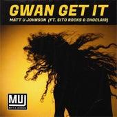 Gwan Get It (feat. Sito Rocks & Choclair) by Matt U Johnson