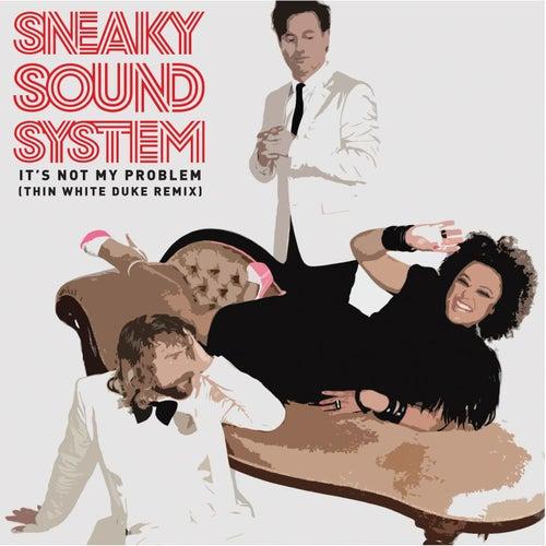 It's Not My Problem [Thin White Duke Remix] von Sneaky Sound System