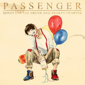 Songs for the Drunk and Broken Hearted (Deluxe) by Passenger