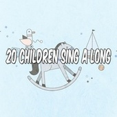 20 Children Sing a Long by Canciones Infantiles