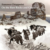 On the Bare Rocks and Glaciers by Francesco Chiapperini