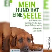 Mein Hund hat eine Seele - Was Ihr Hund schon immer sagen wollte & was Sie von ihm lernen können (Ungekürzt) von Laurent Amann