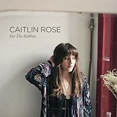 For The Rabbits de Caitlin Rose