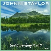 God Is Working It Out! by Johnnie Taylor