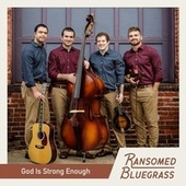 God Is Strong Enough by Ransomed Bluegrass