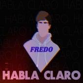 Habla Claro von Fredo