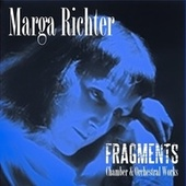 Marga Richter: Fragments (Chamber & Orchestral Works) by Various Artists