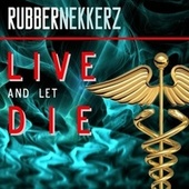 Live and Let Die von Rubbernekkerz