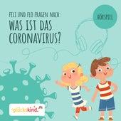 Was ist das Coronavirus? - Ein Erklär-Hörspiel für Kinder mit Feli und Flo von Glückskind
