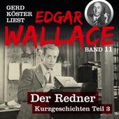 Der Redner - Gerd Köster liest Edgar Wallace - Kurzgeschichten Teil 3, Band 11 (Ungekürzt) von Edgar Wallace