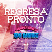 Regresa Pronto by El Super Show De Los Vaskez