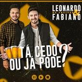 Tá Cedo ou Já Pode? (Ao Vivo) de Leonardo de Freitas & Fabiano