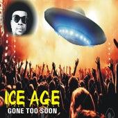 Gone Too Soon von Ice Age