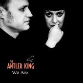 We Are von The Antler King