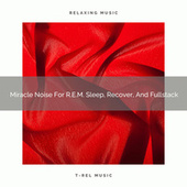 2020 Best: Miracle Noise For R.E.M. Sleep, Recover, And Fullstack by Deep Sleep Meditation