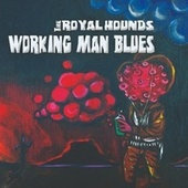 Working Man Blues by The Royal Hounds