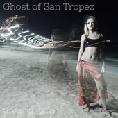 The Ghost of San Tropez by Greg Johnson