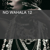 NO WAHALA 12 by Various Artists