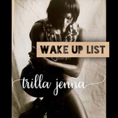 Wake up List by Trilla Jenna